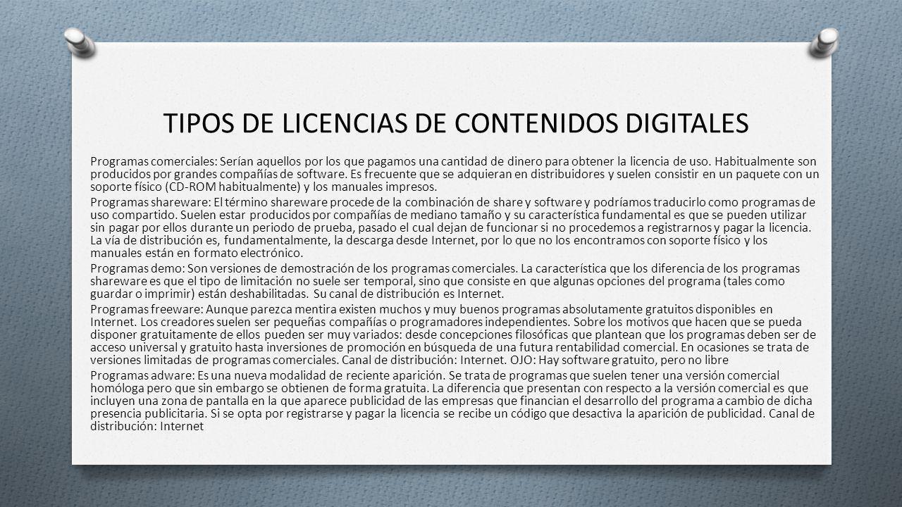 TIPOS DE LICENCIAS DE CONTENIDOS DIGITALES Programas comerciales: Serían aquellos por los que pagamos una cantidad de dinero para obtener la licencia