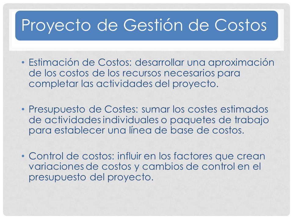 Proyecto de Gestión de Costos Estimación de Costos: desarrollar una aproximación de los costos de los recursos necesarios para completar las actividades del proyecto.