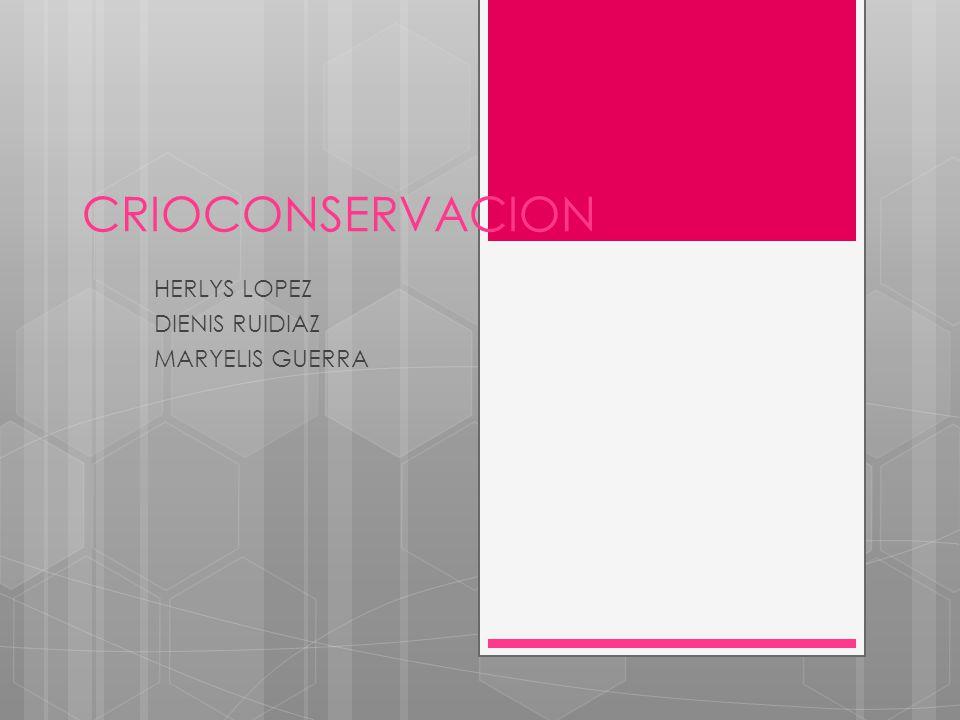 CRIOCONSERVACION HERLYS LOPEZ DIENIS RUIDIAZ MARYELIS GUERRA