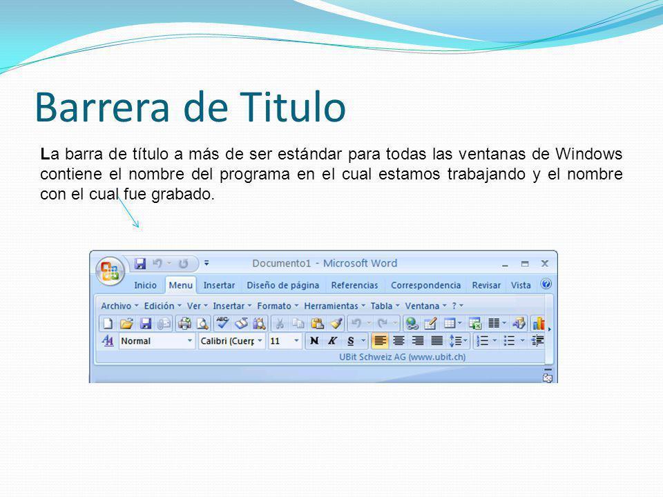 Barrera de Titulo La barra de título a más de ser estándar para todas las ventanas de Windows contiene el nombre del programa en el cual estamos trabajando y el nombre con el cual fue grabado.
