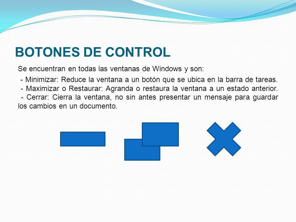 BOTONES DE CONTROL Se encuentran en todas las ventanas de Windows y son: - Minimizar: Reduce la ventana a un botón que se ubica en la barra de tareas.