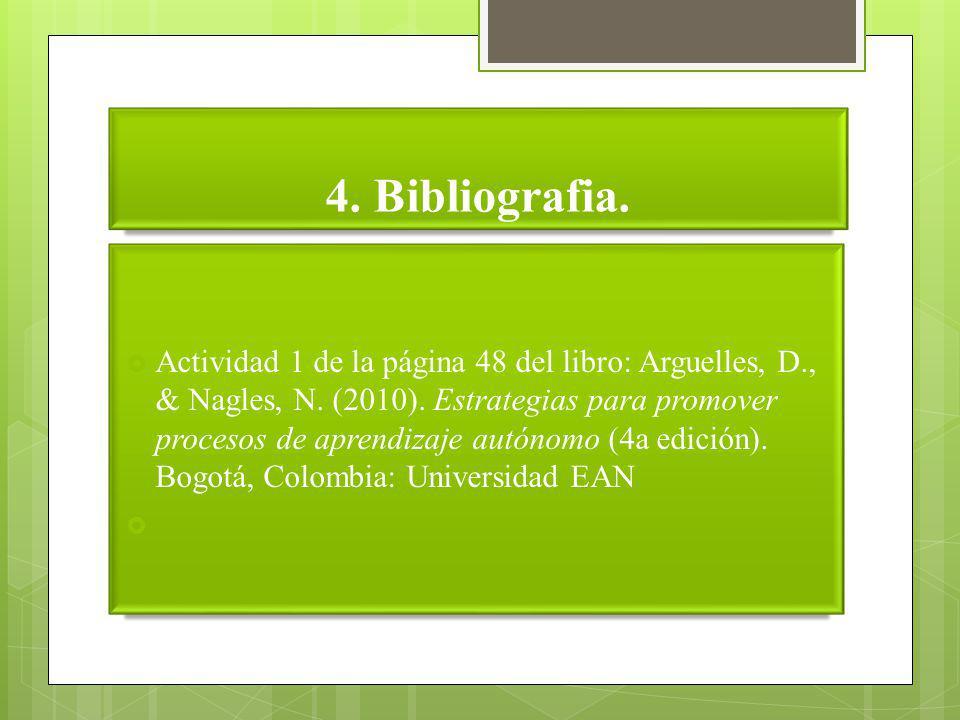 4. Bibliografia. Actividad 1 de la página 48 del libro: Arguelles, D., & Nagles, N. (2010). Estrategias para promover procesos de aprendizaje autónomo