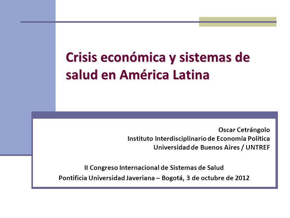 Crisis económica y sistemas de salud en América Latina Oscar Cetrángolo Instituto Interdisciplinario de Economía Política Universidad de Buenos Aires