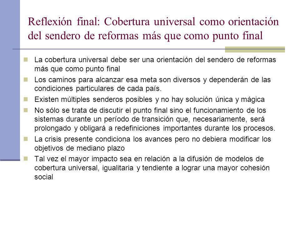 Reflexión final: Cobertura universal como orientación del sendero de reformas más que como punto final La cobertura universal debe ser una orientación