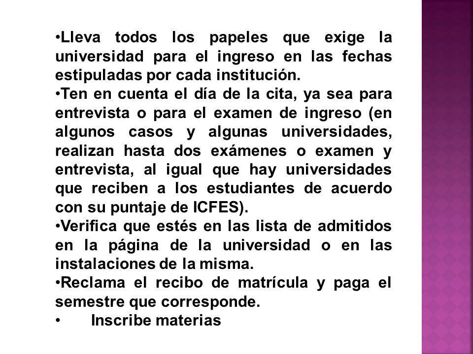 Lleva todos los papeles que exige la universidad para el ingreso en las fechas estipuladas por cada institución.