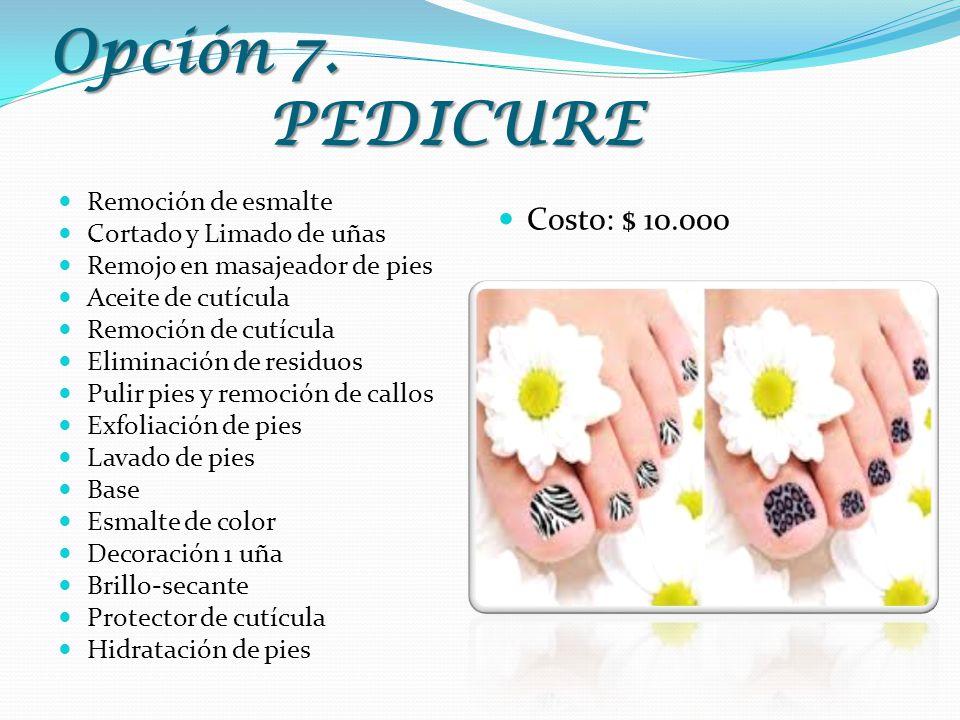 Opción 7. PEDICURE Remoción de esmalte Cortado y Limado de uñas Remojo en masajeador de pies Aceite de cutícula Remoción de cutícula Eliminación de re