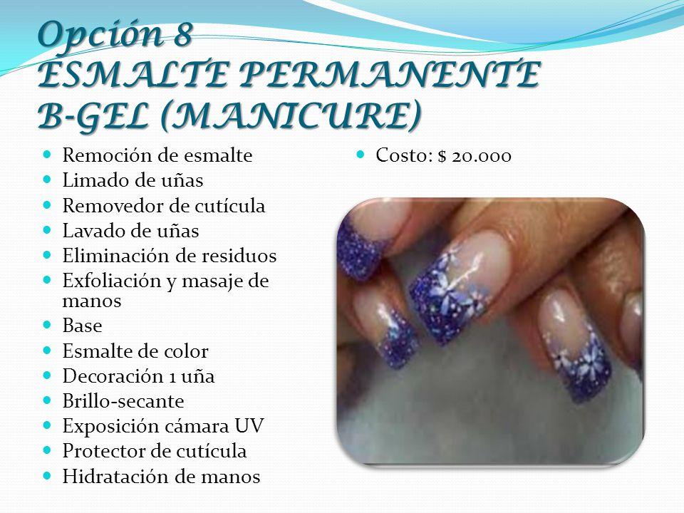 Opción 8 ESMALTE PERMANENTE B-GEL (MANICURE) Remoción de esmalte Limado de uñas Removedor de cutícula Lavado de uñas Eliminación de residuos Exfoliaci