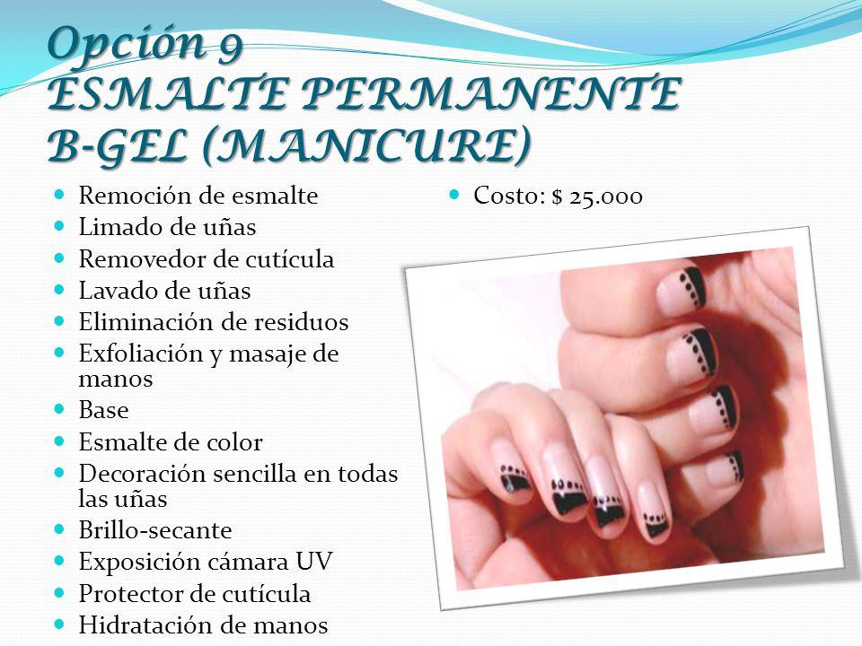 Opción 9 ESMALTE PERMANENTE B-GEL (MANICURE) Remoción de esmalte Limado de uñas Removedor de cutícula Lavado de uñas Eliminación de residuos Exfoliaci