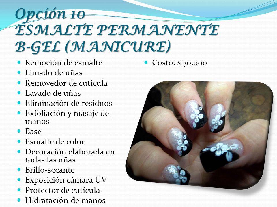 Opción 10 ESMALTE PERMANENTE B-GEL (MANICURE) Remoción de esmalte Limado de uñas Removedor de cutícula Lavado de uñas Eliminación de residuos Exfoliac