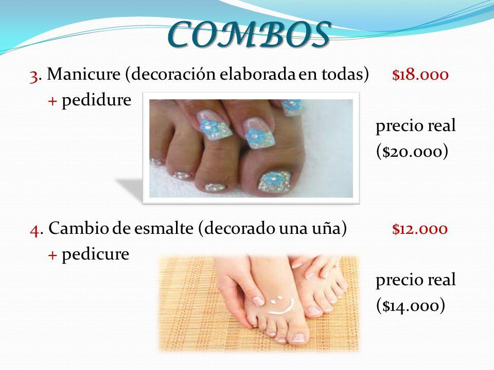 COMBOS 3. Manicure (decoración elaborada en todas) $18.000 + pedidure precio real ($20.000) 4. Cambio de esmalte (decorado una uña) $12.000 + pedicure