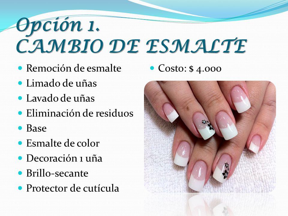 Opción 1. CAMBIO DE ESMALTE Remoción de esmalte Limado de uñas Lavado de uñas Eliminación de residuos Base Esmalte de color Decoración 1 uña Brillo-se