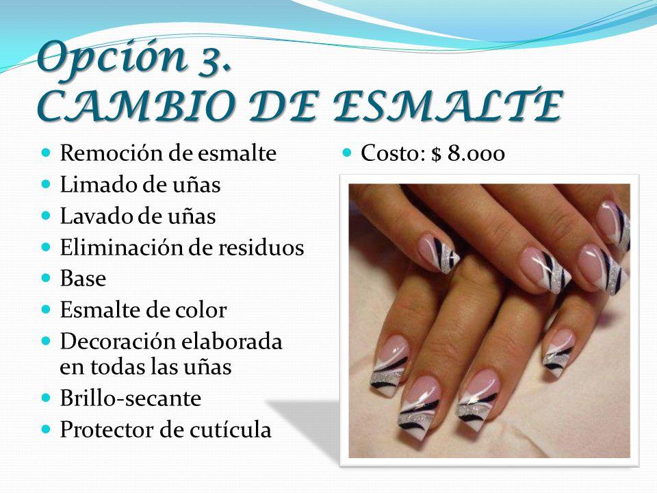 Opción 3. CAMBIO DE ESMALTE Remoción de esmalte Limado de uñas Lavado de uñas Eliminación de residuos Base Esmalte de color Decoración elaborada en to