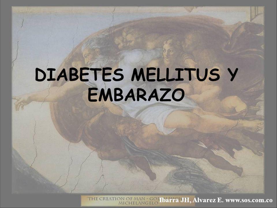 DIABETES MELLITUS Y EMBARAZO Ibarra JH, Alvarez E. www.sos.com.co