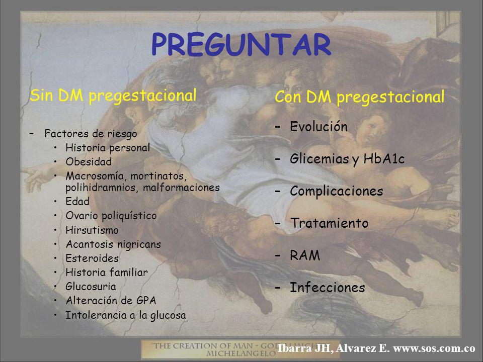 PREGUNTAR Sin DM pregestacional –Factores de riesgo Historia personal Obesidad Macrosomía, mortinatos, polihidramnios, malformaciones Edad Ovario poli