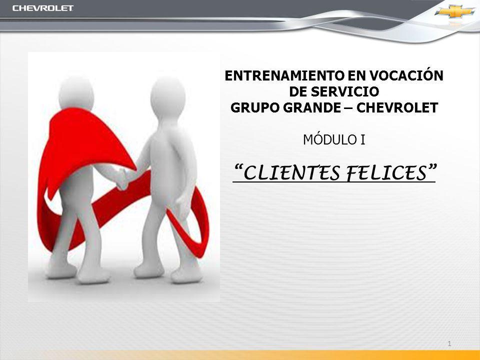 ENTRENAMIENTO EN VOCACIÓN DE SERVICIO GRUPO GRANDE – CHEVROLET MÓDULO I CLIENTES FELICES 1