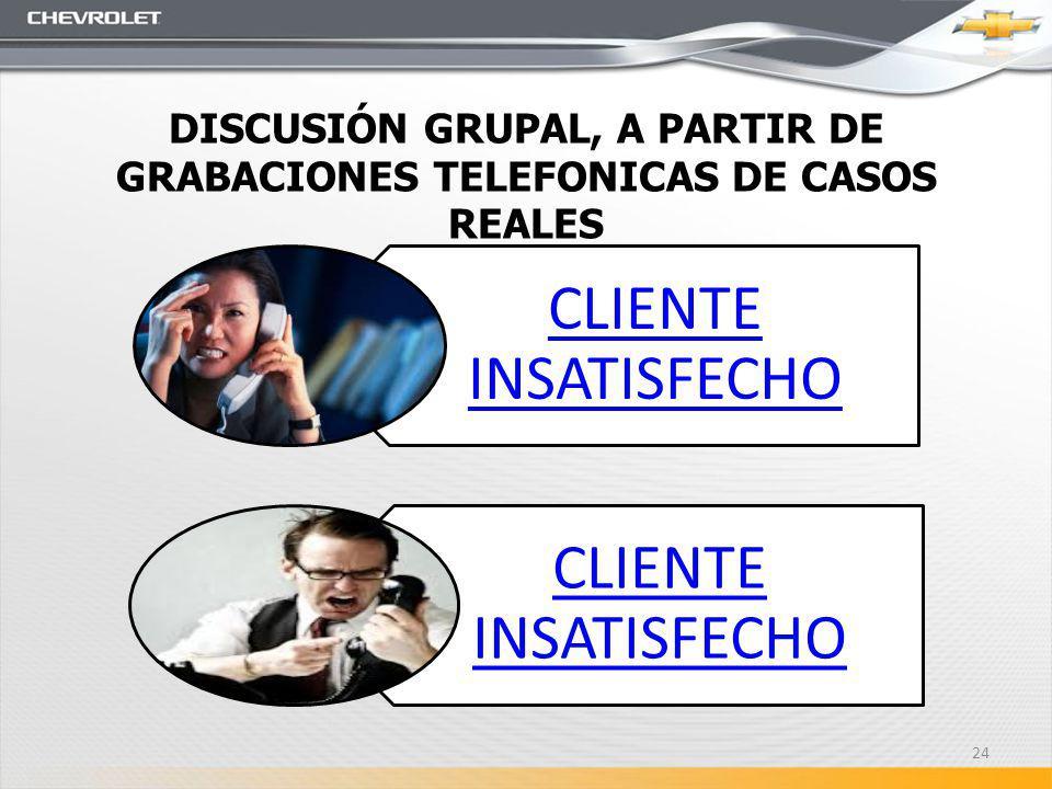DISCUSIÓN GRUPAL, A PARTIR DE GRABACIONES TELEFONICAS DE CASOS REALES CLIENTE INSATISFECHO CLIENTE INSATISFECHO 24