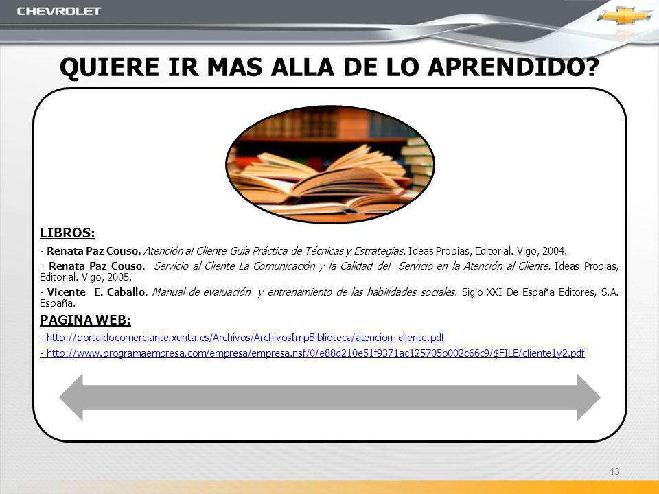 QUIERE IR MAS ALLA DE LO APRENDIDO? LIBROS: - Renata Paz Couso. Atención al Cliente Guía Práctica de Técnicas y Estrategias. Ideas Propias, Editorial.