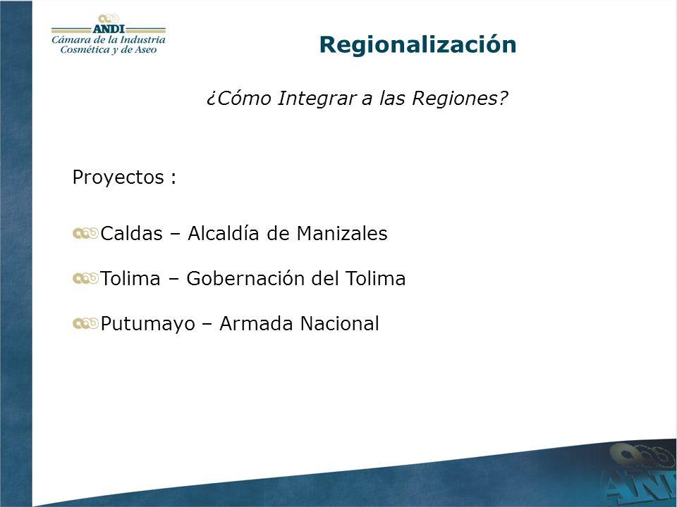Regionalización ¿Cómo Integrar a las Regiones? Proyectos : Caldas – Alcaldía de Manizales Tolima – Gobernación del Tolima Putumayo – Armada Nacional