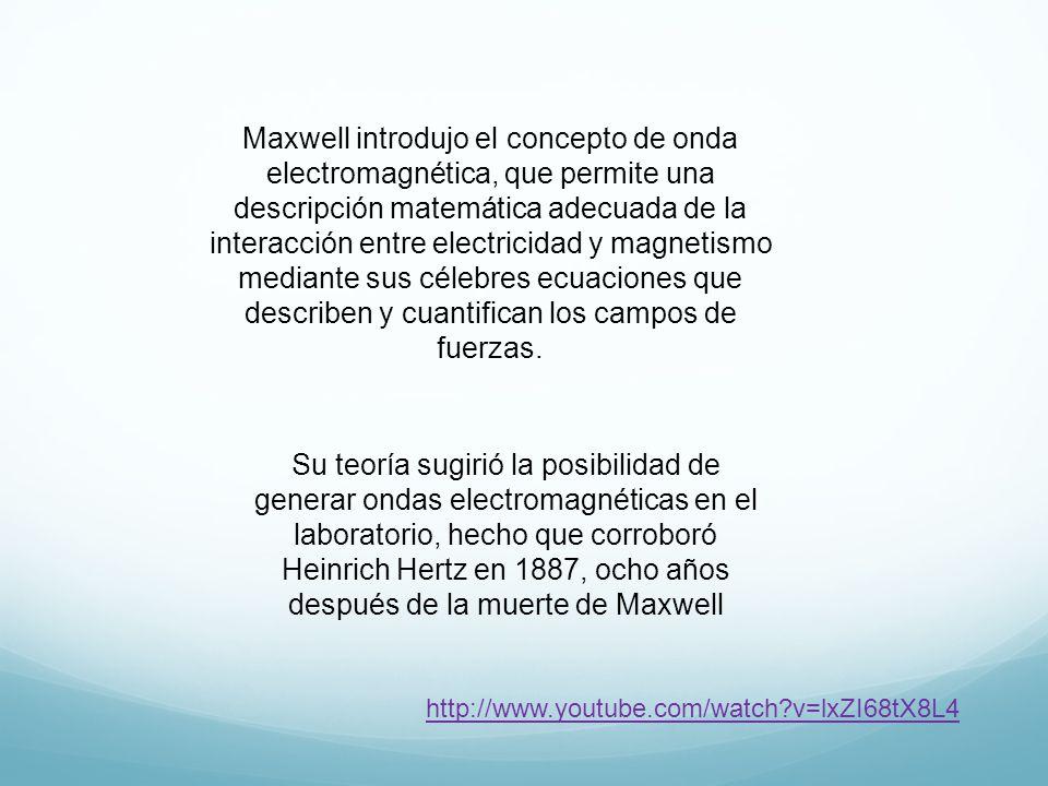 Maxwell introdujo el concepto de onda electromagnética, que permite una descripción matemática adecuada de la interacción entre electricidad y magnetismo mediante sus célebres ecuaciones que describen y cuantifican los campos de fuerzas.