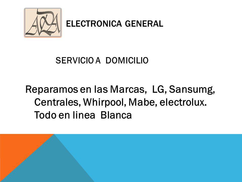 ELECTRONICA GENERAL SERVICIO A DOMICILIO Reparamos en las Marcas, LG, Sansumg, Centrales, Whirpool, Mabe, electrolux. Todo en linea Blanca