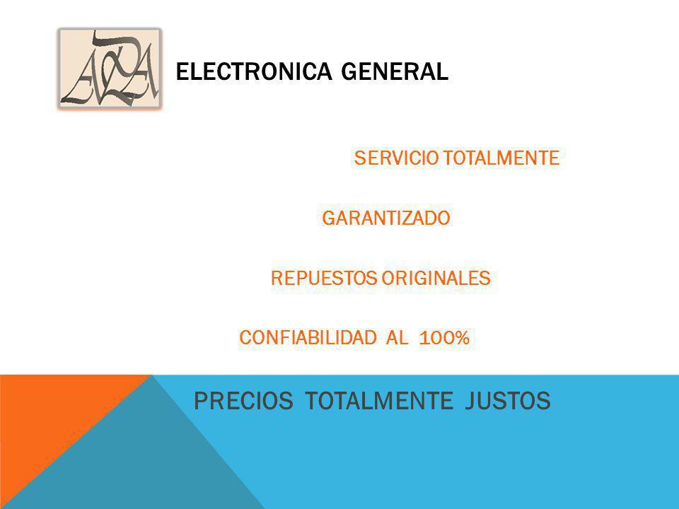ELECTRONICA GENERAL SERVICIO TOTALMENTE GARANTIZADO REPUESTOS ORIGINALES CONFIABILIDAD AL 100% PRECIOS TOTALMENTE JUSTOS