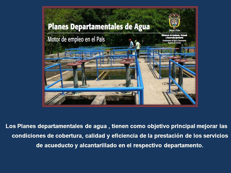 Los Planes departamentales de agua, tienen como objetivo principal mejorar las condiciones de cobertura, calidad y eficiencia de la prestación de los servicios de acueducto y alcantarillado en el respectivo departamento.