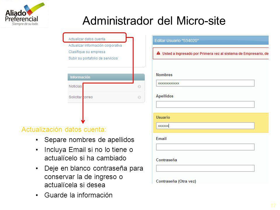 12 Administrador del Micro-site Actualización datos cuenta: Separe nombres de apellidos Incluya Email si no lo tiene o actualícelo si ha cambiado Deje