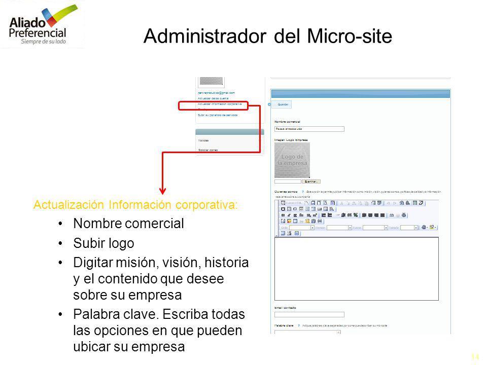 14 Administrador del Micro-site Actualización Información corporativa: Nombre comercial Subir logo Digitar misión, visión, historia y el contenido que