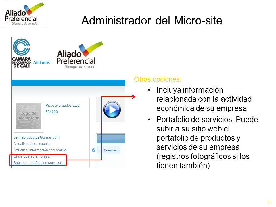 15 Administrador del Micro-site Otras opciones: Incluya información relacionada con la actividad económica de su empresa Portafolio de servicios. Pued