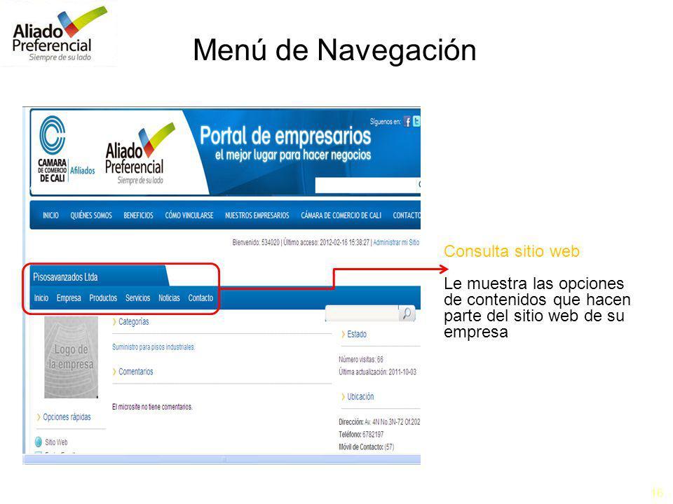 16 Menú de Navegación Consulta sitio web Le muestra las opciones de contenidos que hacen parte del sitio web de su empresa
