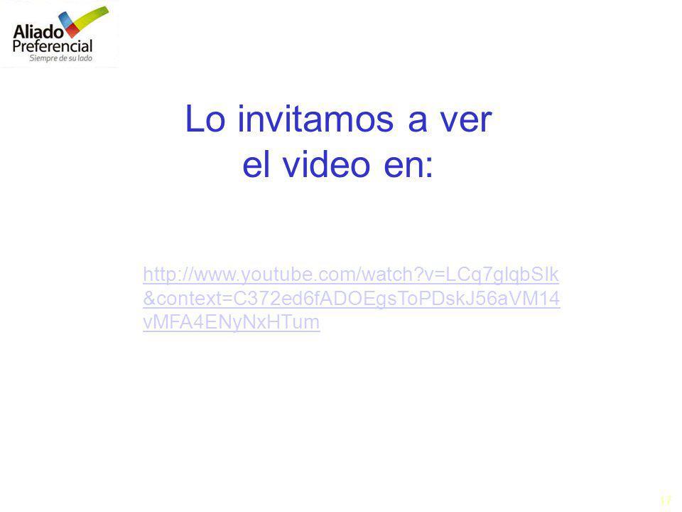 17 Lo invitamos a ver el video en: http://www.youtube.com/watch v=LCq7glqbSIk &context=C372ed6fADOEgsToPDskJ56aVM14 vMFA4ENyNxHTum