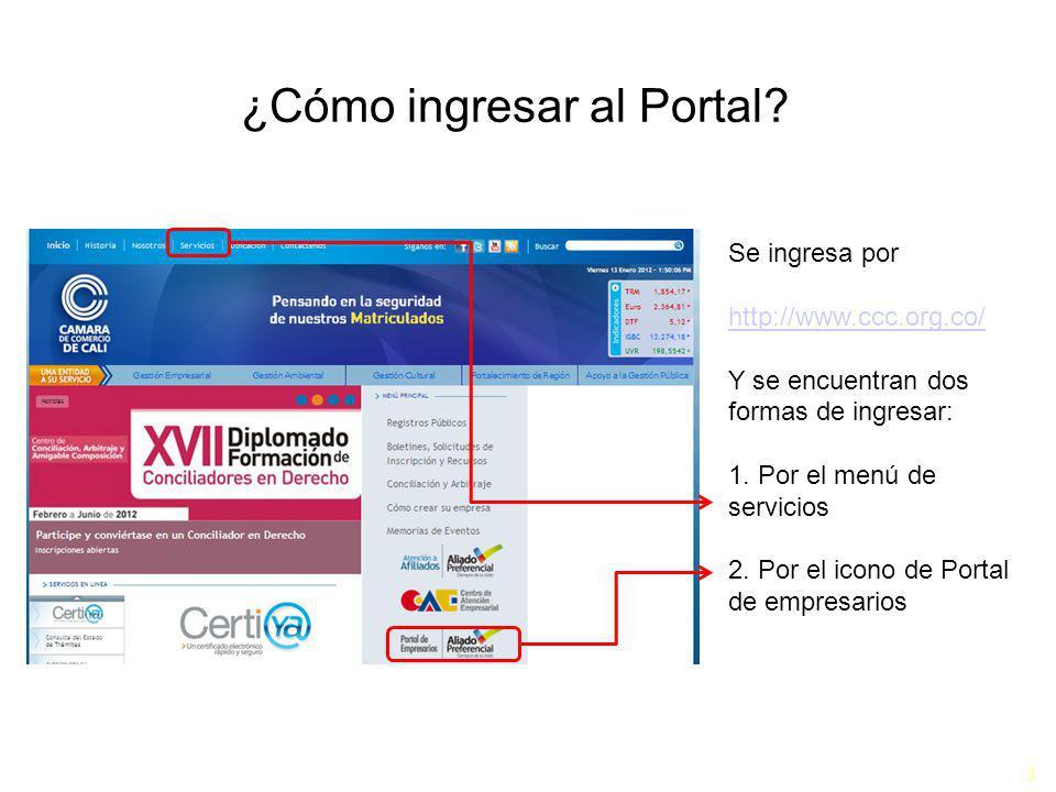 3 ¿Cómo ingresar al Portal? Se ingresa por http://www.ccc.org.co/ Y se encuentran dos formas de ingresar: 1. Por el menú de servicios 2. Por el icono