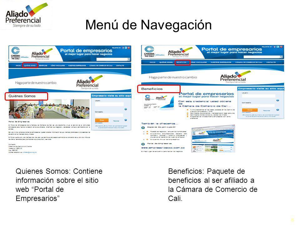 8 Menú de Navegación Quienes Somos: Contiene información sobre el sitio web Portal de Empresarios Beneficios: Paquete de beneficios al ser afiliado a