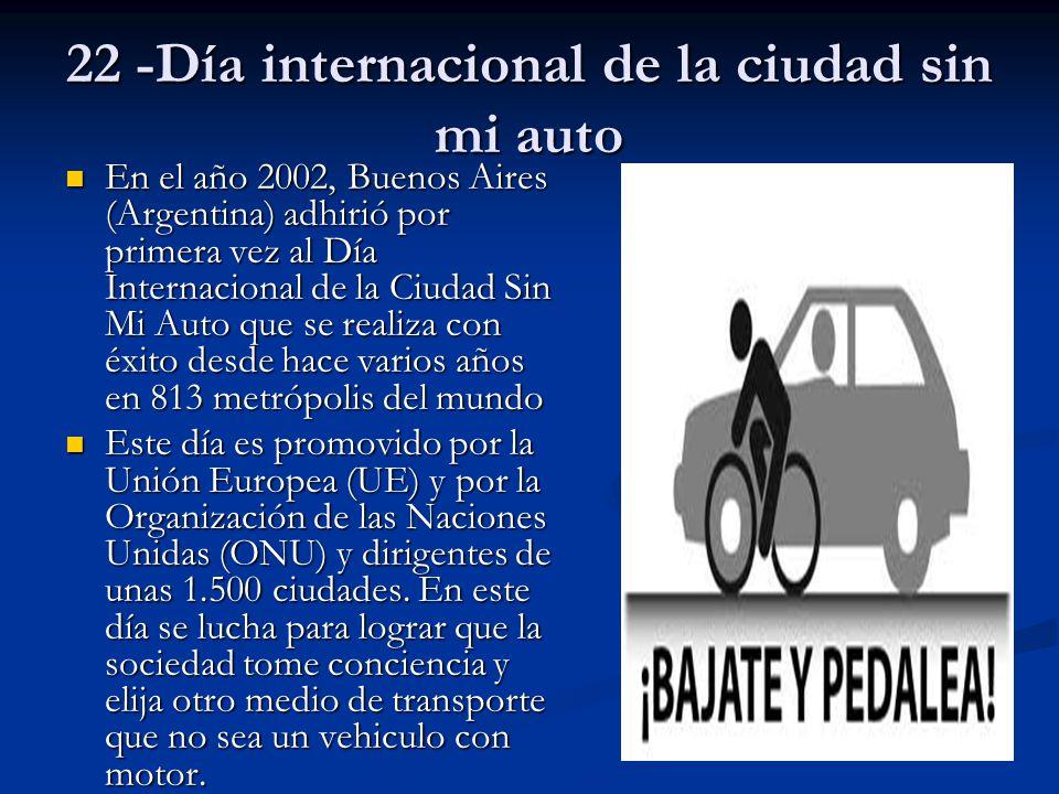 22 -Día internacional de la ciudad sin mi auto En el año 2002, Buenos Aires (Argentina) adhirió por primera vez al Día Internacional de la Ciudad Sin