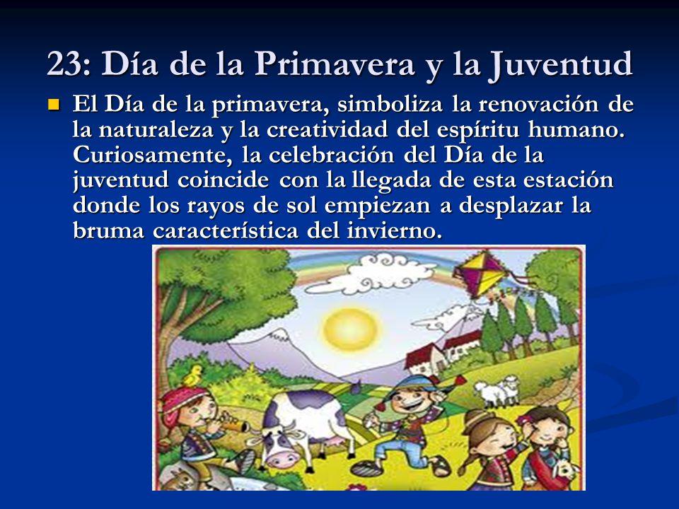 23: Día de la Primavera y la Juventud El Día de la primavera, simboliza la renovación de la naturaleza y la creatividad del espíritu humano. Curiosame