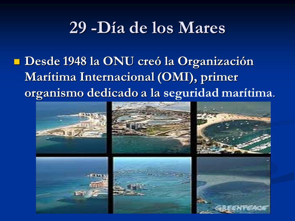 29 -Día de los Mares Desde 1948 la ONU creó la Organización Marítima Internacional (OMI), primer organismo dedicado a la. Desde 1948 la ONU creó la Or