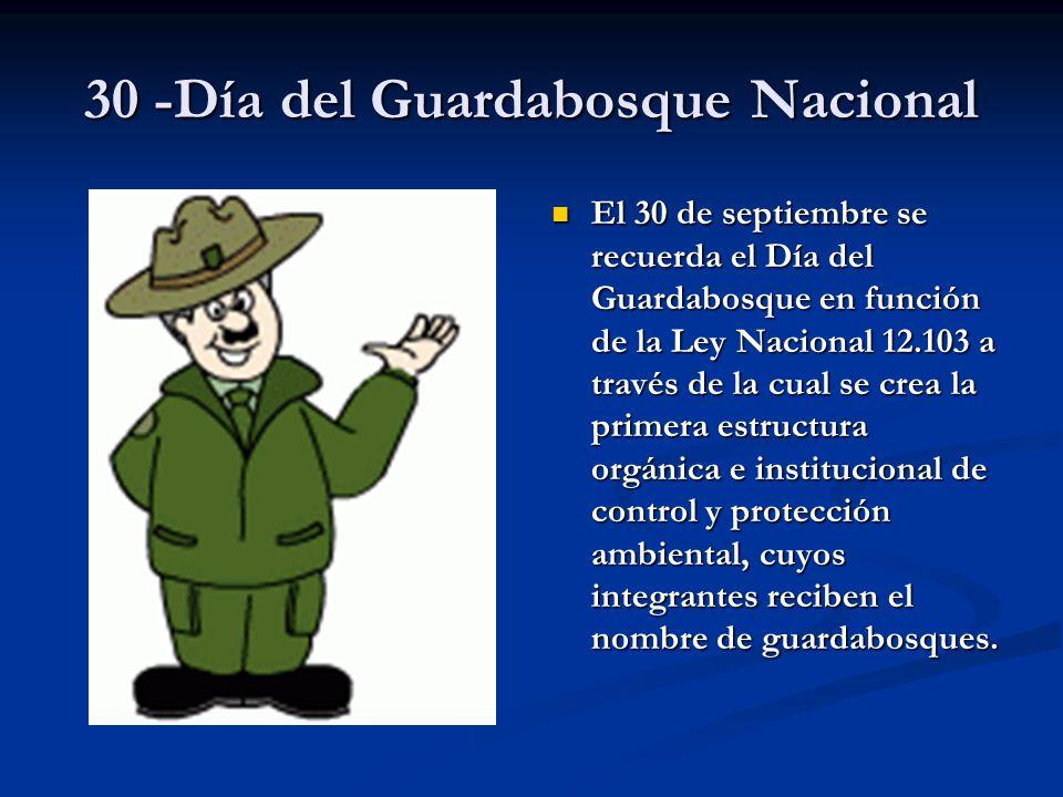 30 -Día del Guardabosque Nacional El 30 de septiembre se recuerda el Día del Guardabosque en función de la Ley Nacional 12.103 a través de la cual se