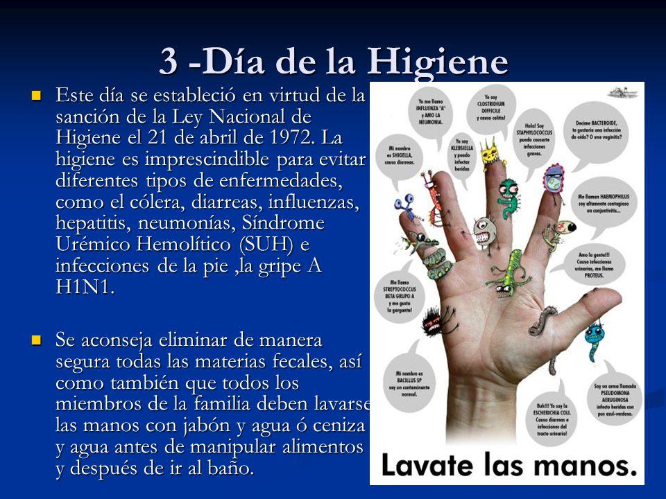 3 -Día de la Higiene Este día se estableció en virtud de la sanción de la Ley Nacional de Higiene el 21 de abril de 1972. La higiene es imprescindible