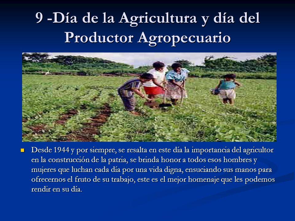 9 -Día de la Agricultura y día del Productor Agropecuario Desde 1944 y por siempre, se resalta en este día la importancia del agricultor en la constru