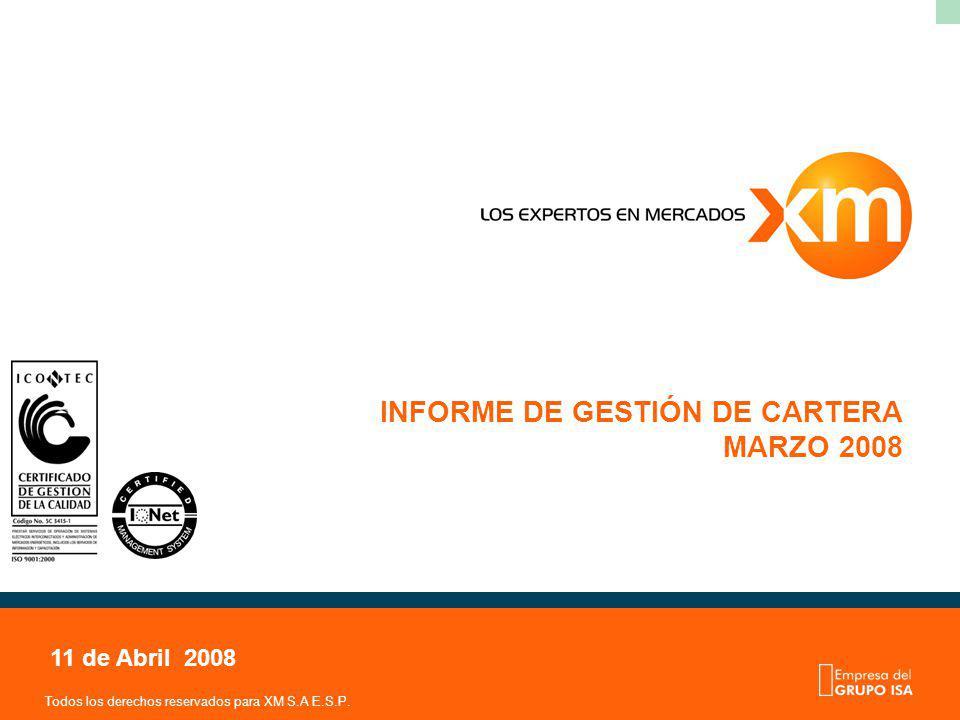 Todos los derechos reservados para XM S.A E.S.P. INFORME DE GESTIÓN DE CARTERA MARZO 2008 11 de Abril 2008