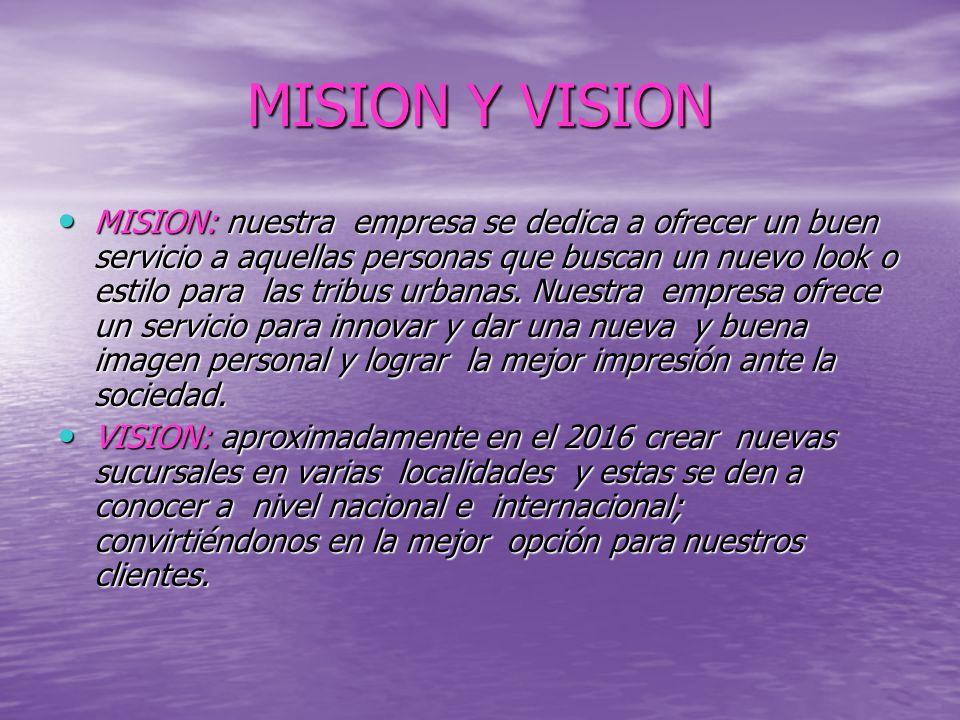 MISION Y VISION MISION: nuestra empresa se dedica a ofrecer un buen servicio a aquellas personas que buscan un nuevo look o estilo para las tribus urbanas.
