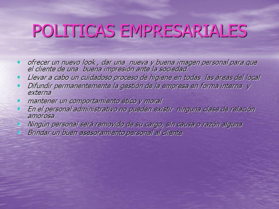 POLITICAS EMPRESARIALES ofrecer un nuevo look, dar una nueva y buena imagen personal para que el cliente de una buena impresión ante la sociedad.