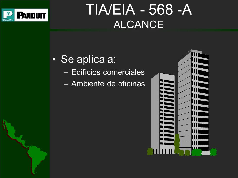 TIA/EIA - 568 -A ALCANCE Se aplica a: –Edificios comerciales –Ambiente de oficinas