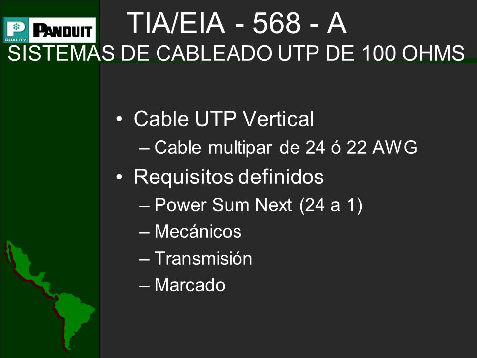 Cable UTP Vertical –Cable multipar de 24 ó 22 AWG Requisitos definidos –Power Sum Next (24 a 1) –Mecánicos –Transmisión –Marcado