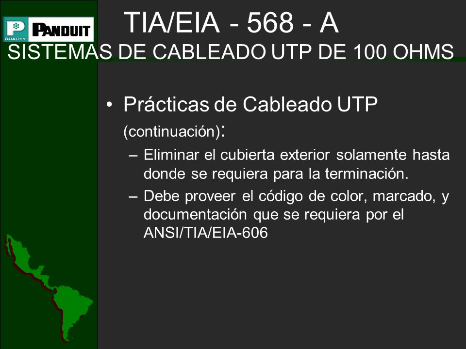 TIA/EIA - 568 - A SISTEMAS DE CABLEADO UTP DE 100 OHMS Prácticas de Cableado UTP (continuación) : –Eliminar el cubierta exterior solamente hasta donde se requiera para la terminación.
