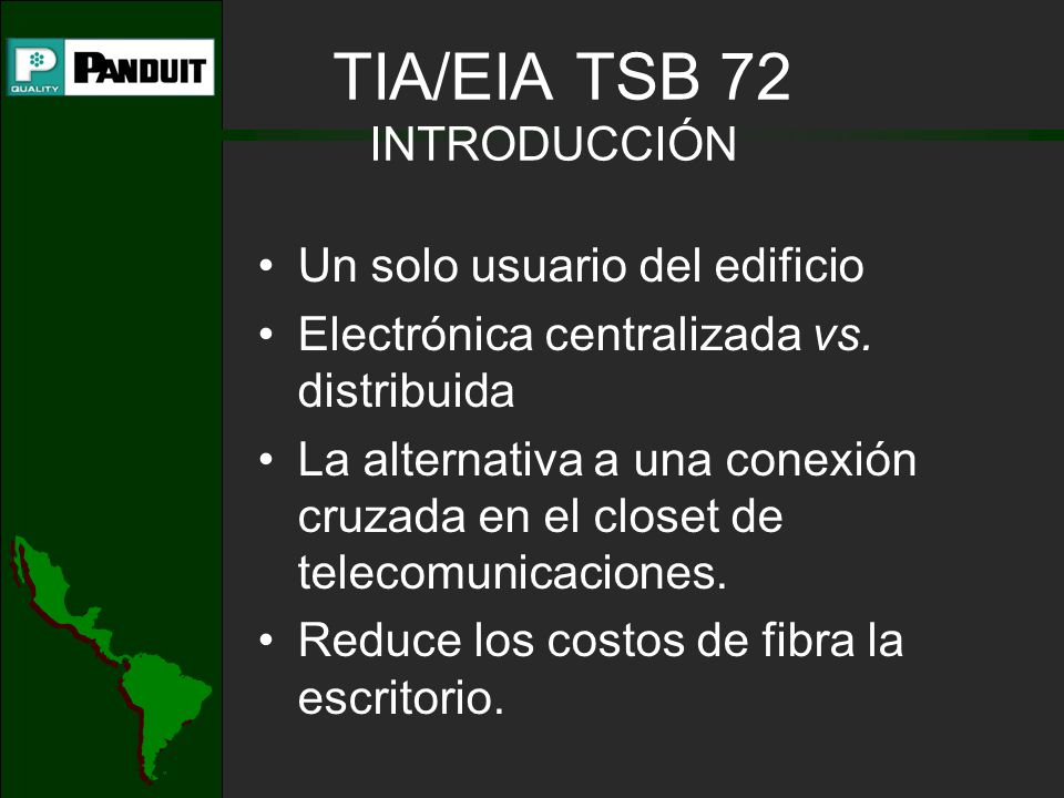 TIA/EIA TSB 72 INTRODUCCIÓN Un solo usuario del edificio Electrónica centralizada vs. distribuida La alternativa a una conexión cruzada en el closet d