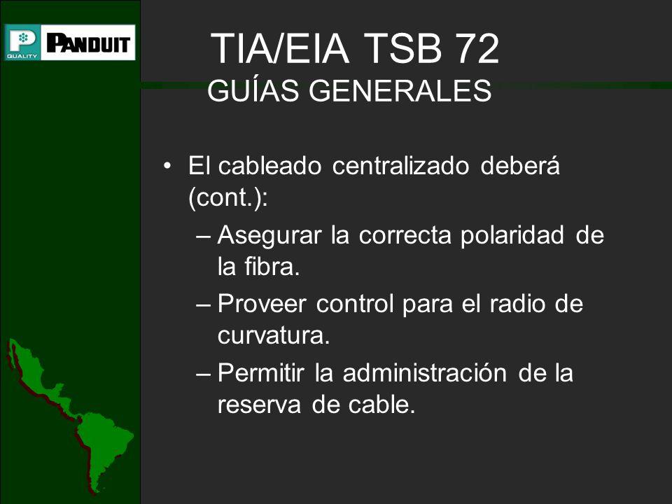 TIA/EIA TSB 72 GUÍAS GENERALES El cableado centralizado deberá (cont.): –Asegurar la correcta polaridad de la fibra. –Proveer control para el radio de