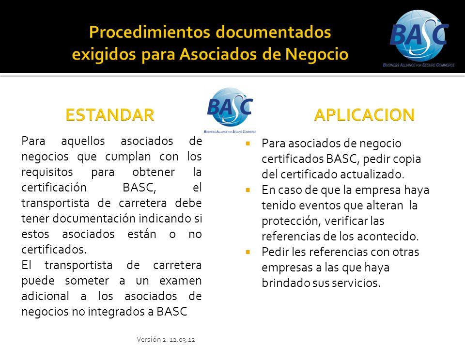 Para asociados de negocio certificados BASC, pedir copia del certificado actualizado. En caso de que la empresa haya tenido eventos que alteran la pro