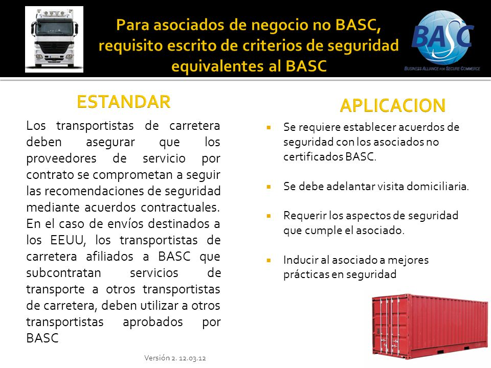 Se requiere establecer acuerdos de seguridad con los asociados no certificados BASC. Se debe adelantar visita domiciliaria. Requerir los aspectos de s