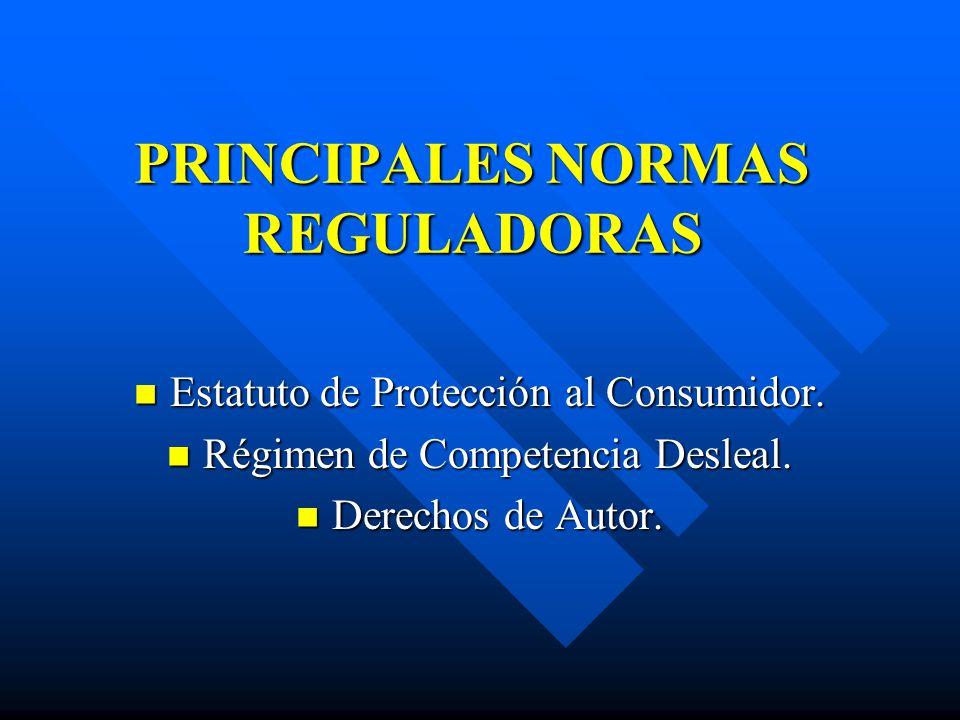 PRINCIPALES NORMAS REGULADORAS Estatuto de Protección al Consumidor. Estatuto de Protección al Consumidor. Régimen de Competencia Desleal. Régimen de